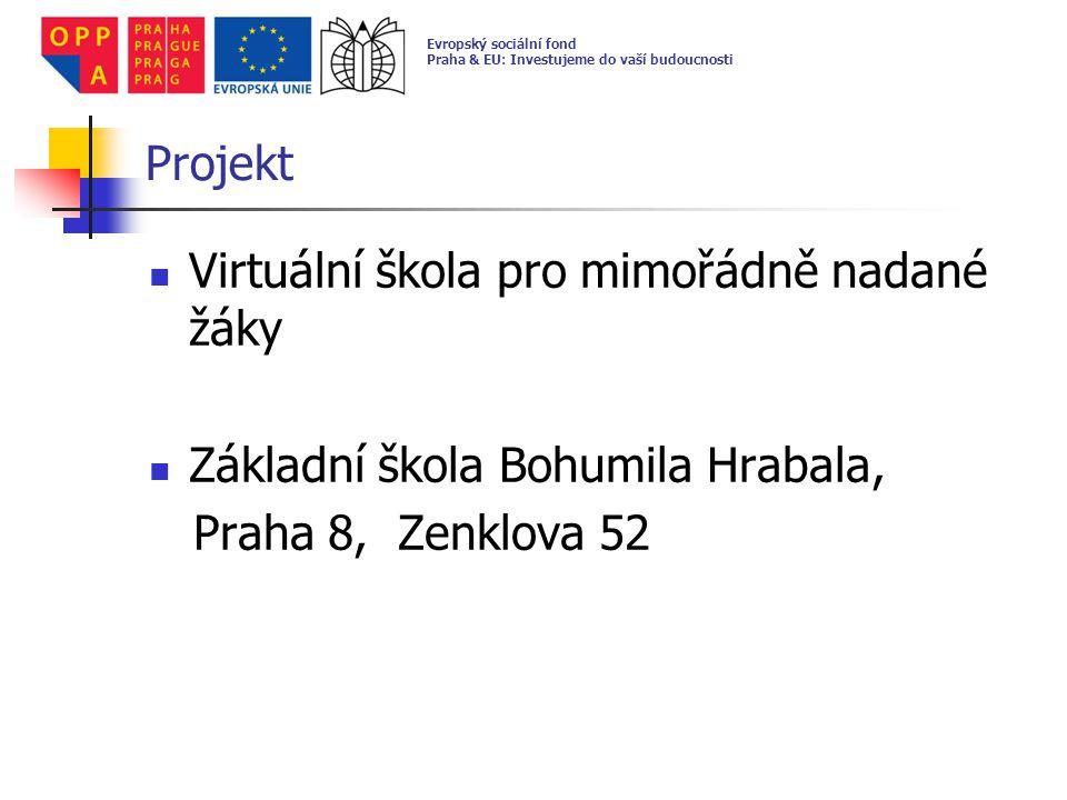 Projekt Virtuální škola pro mimořádně nadané žáky Základní škola Bohumila Hrabala, Praha 8, Zenklova 52 Evropský sociální fond Praha & EU: Investujeme