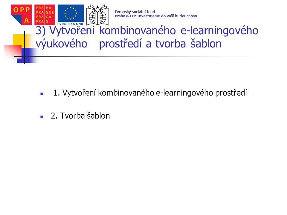 4) Naplnění kombinovaného výukového prostředí Vyvěšení modulů a testů na webové stránky: 136 modulů a 136 vytvořených ověřovacích testů (moduly a ověřovací testy jsou postupně uveřejňovány na www.zs-bhrabala.cz – hlavní menu – Projekty OPPA – Virtuální škola – Ke stažení – e- learning (pouze pro registrovaného mimořádně nadaného žáka).www.zs-bhrabala.cz Evropský sociální fond Praha & EU: Investujeme do vaší budoucnosti