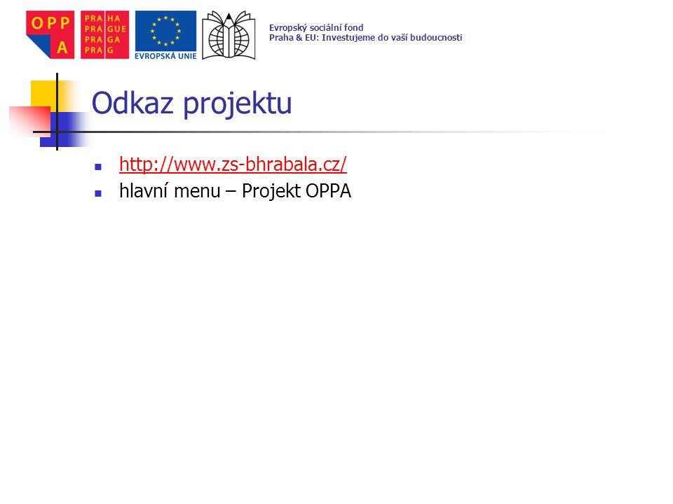 Odkaz projektu http://www.zs-bhrabala.cz/ hlavní menu – Projekt OPPA Evropský sociální fond Praha & EU: Investujeme do vaší budoucnosti