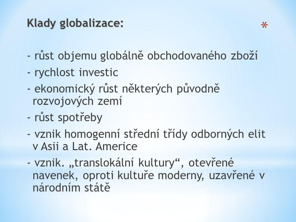 Klady globalizace: - růst objemu globálně obchodovaného zboží - rychlost investic - ekonomický růst některých původně rozvojových zemí - růst spotřeby - vznik homogenní střední třídy odborných elit v Asii a Lat.