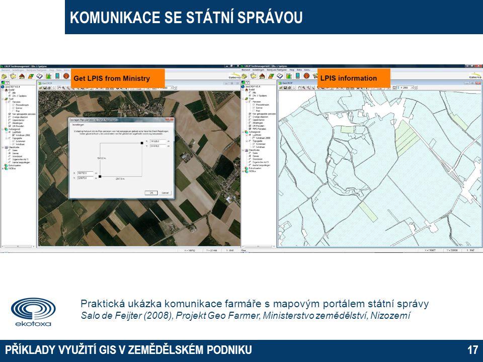 KOMUNIKACE SE STÁTNÍ SPRÁVOU PŘÍKLADY VYUŽITÍ GIS V ZEMĚDĚLSKÉM PODNIKU17 Praktická ukázka komunikace farmáře s mapovým portálem státní správy Salo de