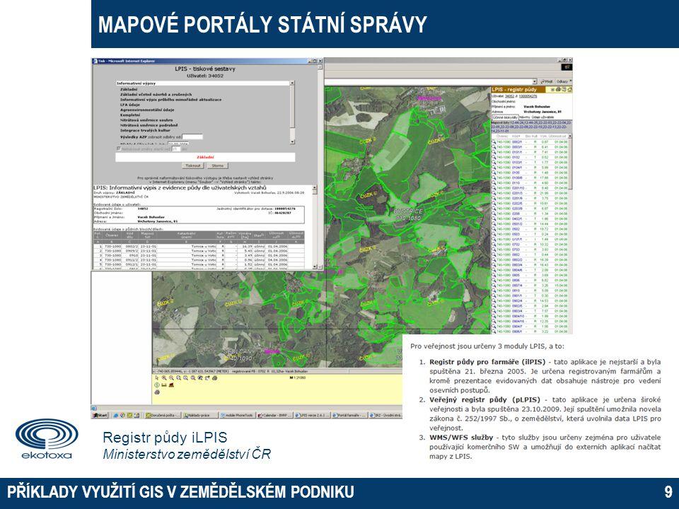 MAPOVÉ PORTÁLY STÁTNÍ SPRÁVY PŘÍKLADY VYUŽITÍ GIS V ZEMĚDĚLSKÉM PODNIKU10 Veřejný registr půdy pLPIS Ministerstvo zemědělství ČR