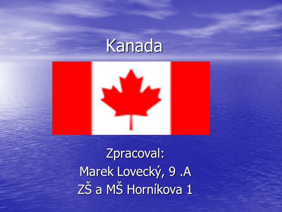 Kanada Zpracoval: Marek Lovecký, 9.A ZŠ a MŠ Horníkova 1