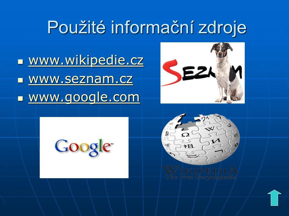 Použité informační zdroje Použité informační zdroje www.wikipedie.cz www.wikipedie.cz www.wikipedie.cz www.seznam.cz www.seznam.cz www.seznam.cz www.g