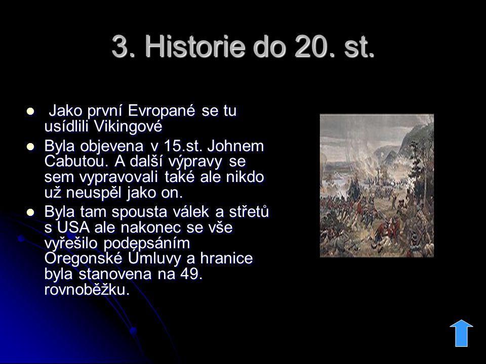 3. Historie do 20. st. Jako první Evropané se tu usídlili Vikingové Jako první Evropané se tu usídlili Vikingové Byla objevena v 15.st. Johnem Cabutou