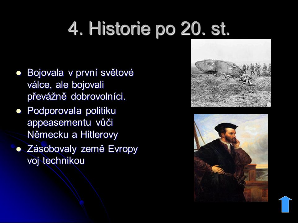 4.Historie po 20. st. Bojovala v první světové válce, ale bojovali převážně dobrovolníci.