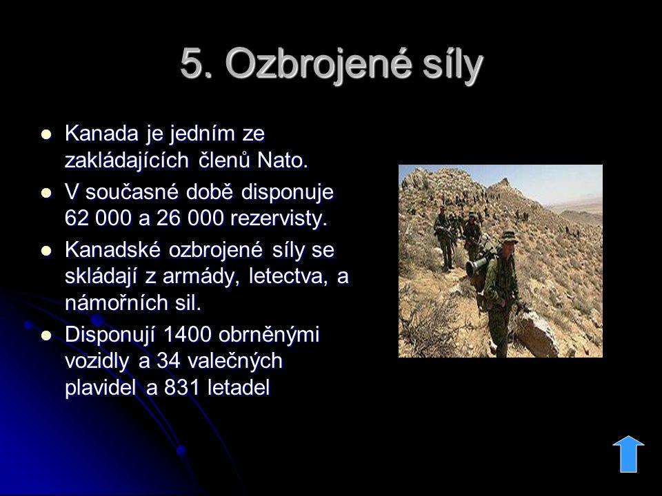 5. Ozbrojené síly Kanada je jedním ze zakládajících členů Nato. Kanada je jedním ze zakládajících členů Nato. V současné době disponuje 62 000 a 26 00
