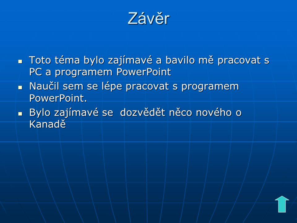 Závěr Toto téma bylo zajímavé a bavilo mě pracovat s PC a programem PowerPoint Toto téma bylo zajímavé a bavilo mě pracovat s PC a programem PowerPoint Naučil sem se lépe pracovat s programem PowerPoint.