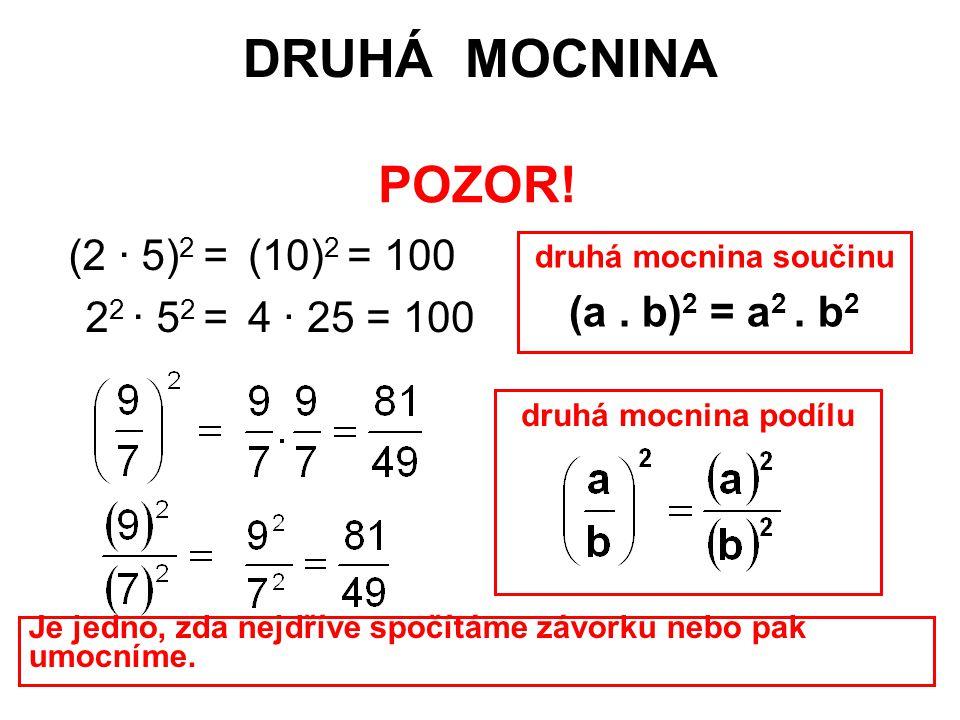 DRUHÁ MOCNINA (2 · 5) 2 = 2 2 · 5 2 = (10) 2 = 100 4 · 25 = 100 druhá mocnina součinu (a. b) 2 = a 2. b 2 druhá mocnina podílu POZOR! Je jedno, zda ne