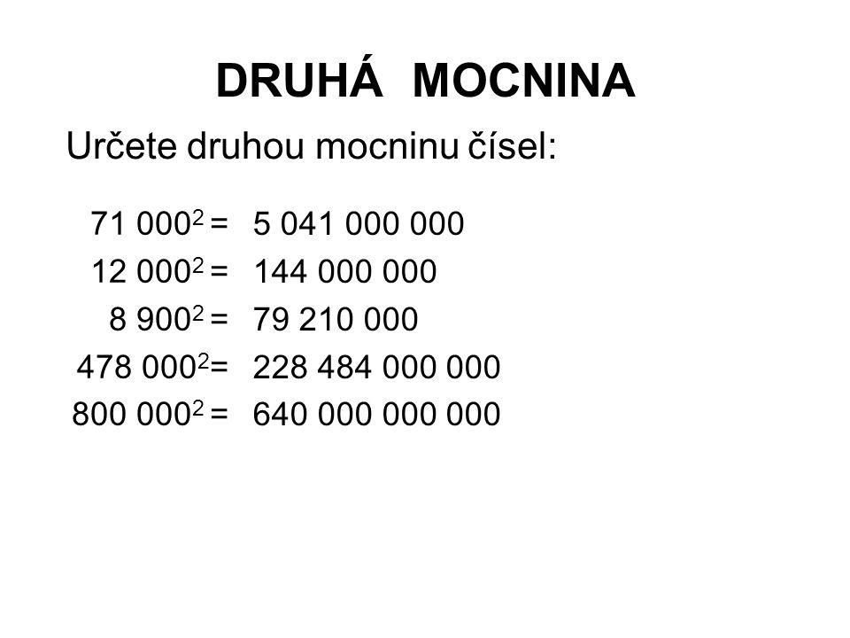 DRUHÁ MOCNINA 71 000 2 = 12 000 2 = 8 900 2 = 478 000 2 = 800 000 2 = Určete druhou mocninu čísel: 5 041 000 144 000 79 210 000 228 484 000 640 000
