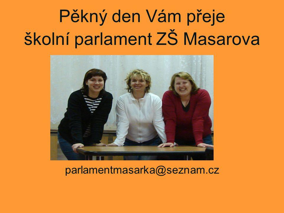 Pěkný den Vám přeje školní parlament ZŠ Masarova parlamentmasarka@seznam.cz