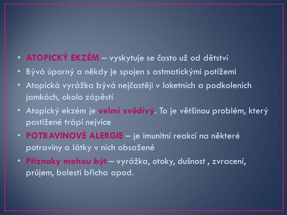 ATOPICKÝ EKZÉM – vyskytuje se často už od dětství Bývá úporný a někdy je spojen s astmatickými potížemi Atopická vyrážka bývá nejčastěji v loketních a