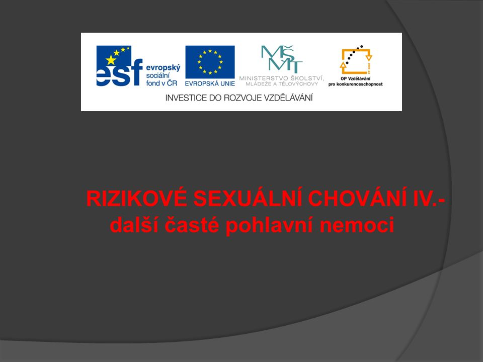 RIZIKOVÉ SEXUÁLNÍ CHOVÁNÍ IV.- další časté pohlavní nemoci