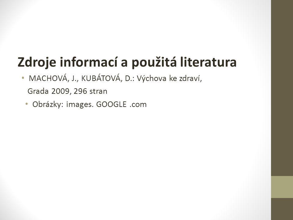 Zdroje informací a použitá literatura MACHOVÁ, J., KUBÁTOVÁ, D.: Výchova ke zdraví, Grada 2009, 296 stran Obrázky: images. GOOGLE.com