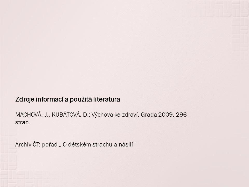 """Zdroje informací a použitá literatura MACHOVÁ, J., KUBÁTOVÁ, D.: Výchova ke zdraví, Grada 2009, 296 stran. Archiv ČT: pořad """" O dětském strachu a nási"""