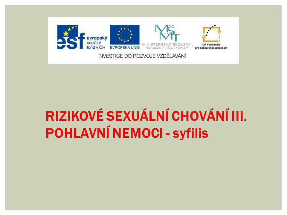 RIZIKOVÉ SEXUÁLNÍ CHOVÁNÍ III. POHLAVNÍ NEMOCI - syfilis