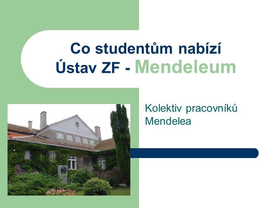 Co studentům nabízí Ústav ZF - Mendeleum Kolektiv pracovníků Mendelea