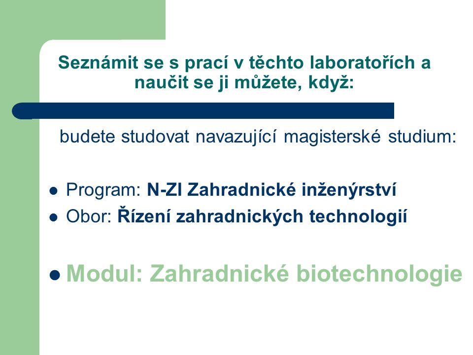 Seznámit se s prací v těchto laboratořích a naučit se ji můžete, když: budete studovat navazující magisterské studium: Program: N-ZI Zahradnické inžen