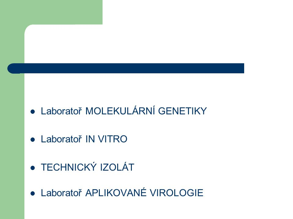 Laboratoř MOLEKULÁRNÍ GENETIKY Laboratoř IN VITRO TECHNICKÝ IZOLÁT Laboratoř APLIKOVANÉ VIROLOGIE