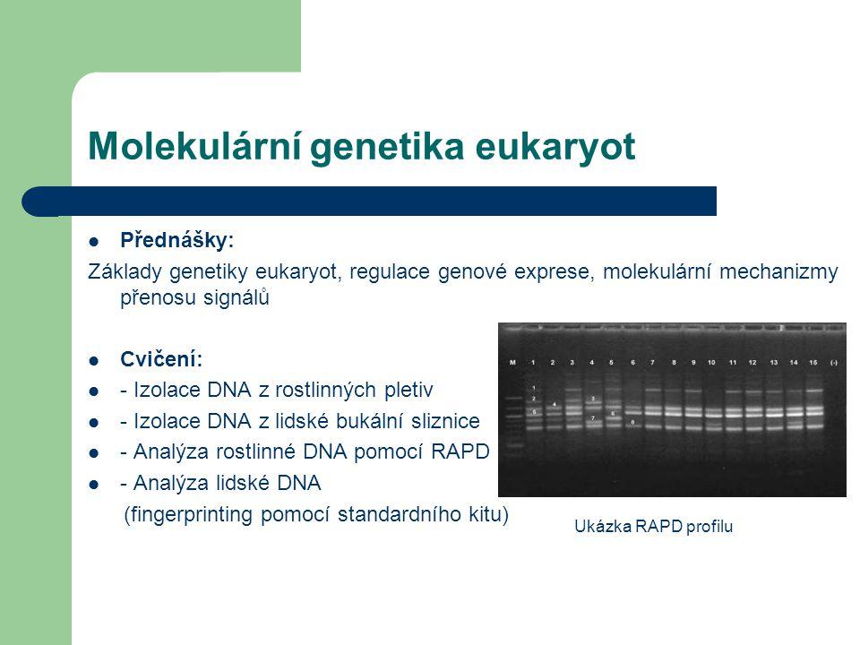 Molekulární genetika eukaryot Přednášky: Základy genetiky eukaryot, regulace genové exprese, molekulární mechanizmy přenosu signálů Cvičení: - Izolace