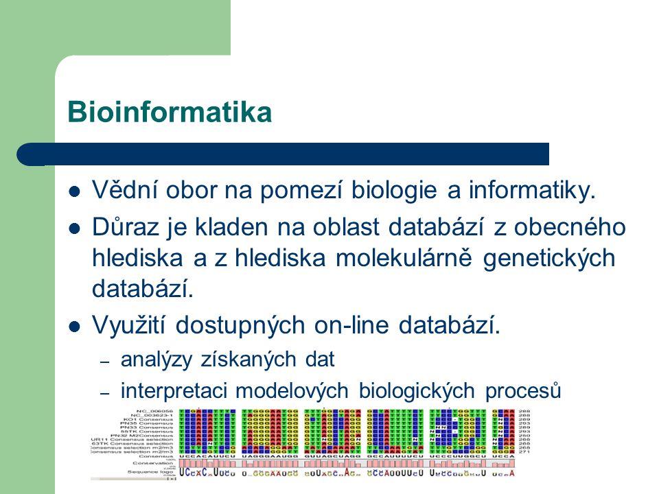 Bioinformatika Vědní obor na pomezí biologie a informatiky. Důraz je kladen na oblast databází z obecného hlediska a z hlediska molekulárně genetickýc