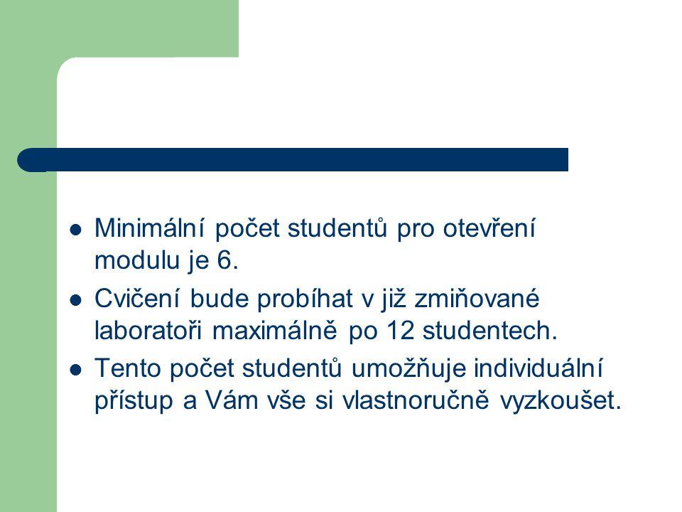 Minimální počet studentů pro otevření modulu je 6. Cvičení bude probíhat v již zmiňované laboratoři maximálně po 12 studentech. Tento počet studentů u