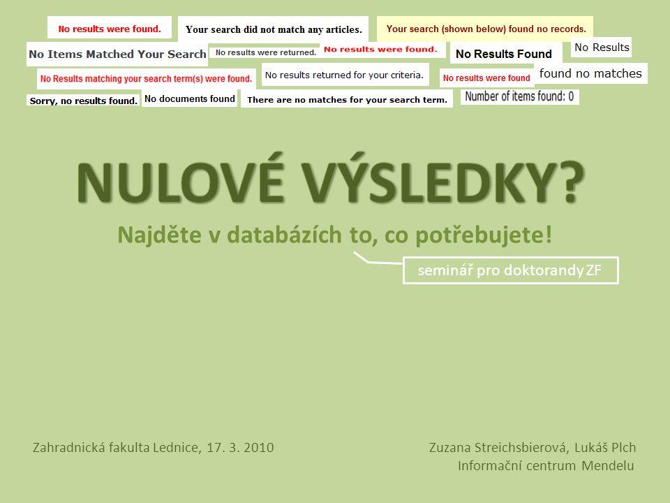 Najděte v databázích to, co potřebujete! seminář pro doktorandy ZF Zahradnická fakulta Lednice, 17. 3. 2010 Zuzana Streichsbierová, Lukáš Plch Informa