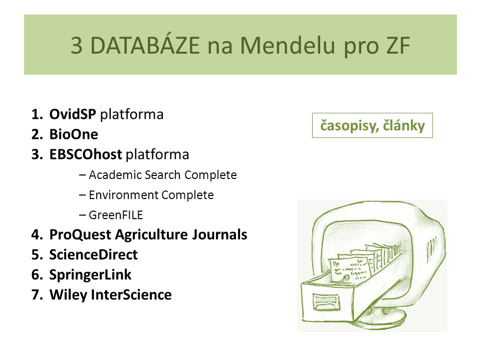 3 DATABÁZE na Mendelu pro ZF 1.OvidSP platforma 2.BioOne 3.EBSCOhost platforma – Academic Search Complete – Environment Complete – GreenFILE 4.ProQues