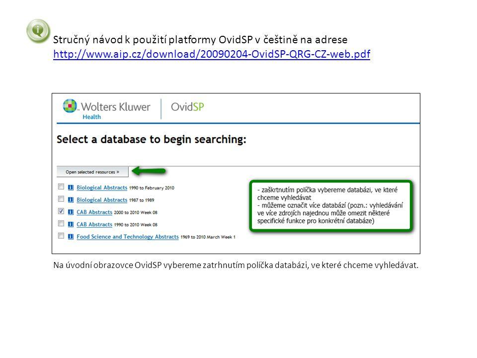 Stručný návod k použití platformy OvidSP v češtině na adrese http://www.aip.cz/download/20090204-OvidSP-QRG-CZ-web.pdf http://www.aip.cz/download/20090204-OvidSP-QRG-CZ-web.pdf Na úvodní obrazovce OvidSP vybereme zatrhnutím políčka databázi, ve které chceme vyhledávat.