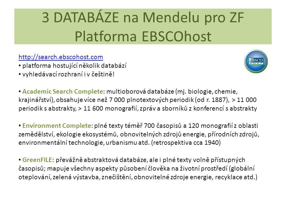3 DATABÁZE na Mendelu pro ZF Platforma EBSCOhost http://search.ebscohost.com platforma hostující několik databází vyhledávací rozhraní i v češtině! Ac