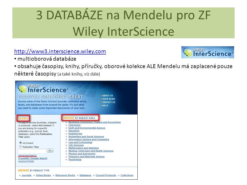 3 DATABÁZE na Mendelu pro ZF Wiley InterScience http://www3.interscience.wiley.com multioborová databáze obsahuje časopisy, knihy, příručky, oborové kolekce ALE Mendelu má zaplacené pouze některé časopisy (a také knihy, viz dále)