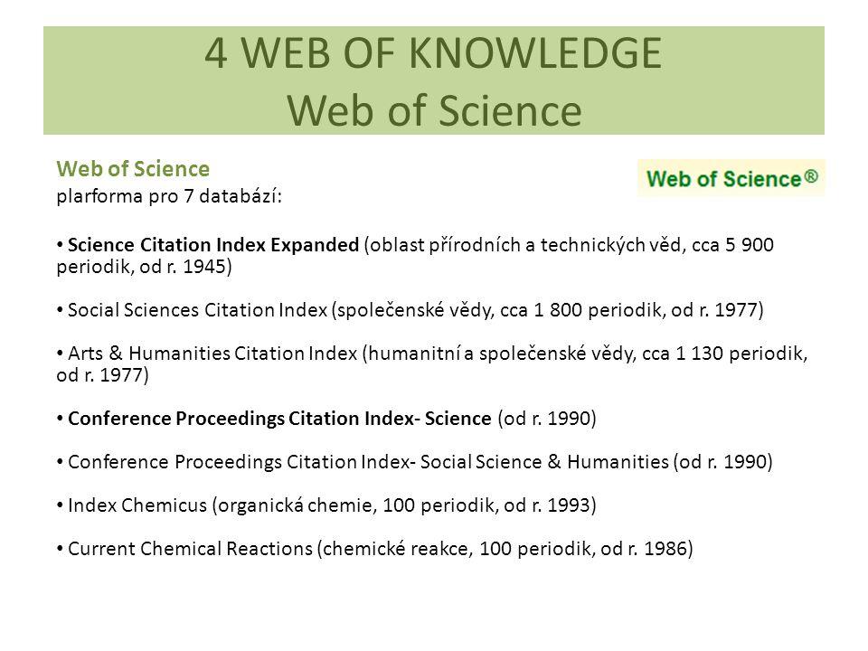 Web of Science plarforma pro 7 databází: Science Citation Index Expanded (oblast přírodních a technických věd, cca 5 900 periodik, od r. 1945) Social