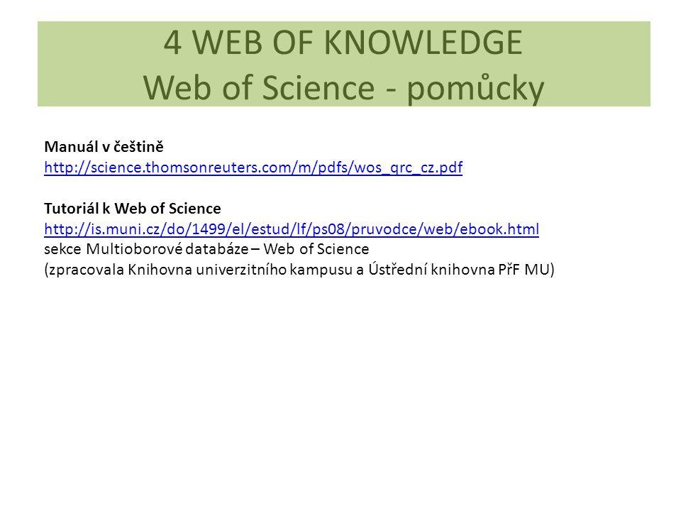 Manuál v češtině http://science.thomsonreuters.com/m/pdfs/wos_qrc_cz.pdf Tutoriál k Web of Science http://is.muni.cz/do/1499/el/estud/lf/ps08/pruvodce/web/ebook.html sekce Multioborové databáze – Web of Science (zpracovala Knihovna univerzitního kampusu a Ústřední knihovna PřF MU) 4 WEB OF KNOWLEDGE Web of Science - pomůcky