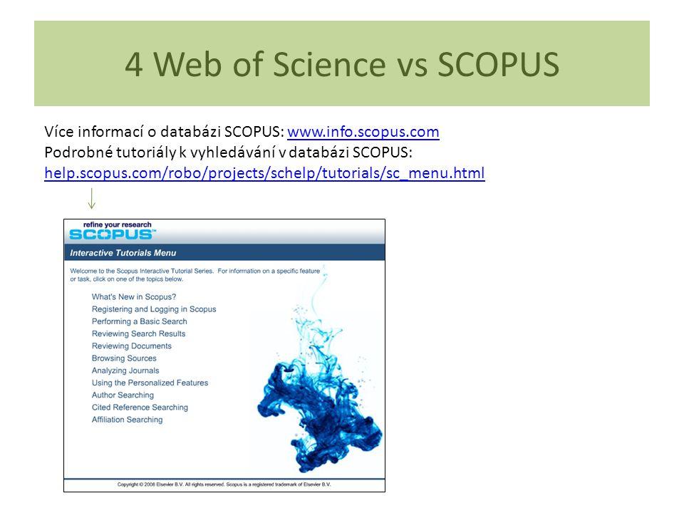 Více informací o databázi SCOPUS: www.info.scopus.comwww.info.scopus.com Podrobné tutoriály k vyhledávání v databázi SCOPUS: help.scopus.com/robo/projects/schelp/tutorials/sc_menu.html 4 Web of Science vs SCOPUS