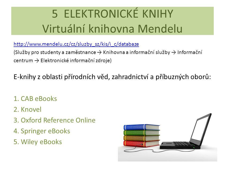 5 ELEKTRONICKÉ KNIHY Virtuální knihovna Mendelu http://www.mendelu.cz/cz/sluzby_sz/kis/i_c/databaze (Služby pro studenty a zaměstnance → Knihovna a informační služby → Informační centrum → Elektronické informační zdroje) E-knihy z oblasti přírodních věd, zahradnictví a příbuzných oborů: 1.