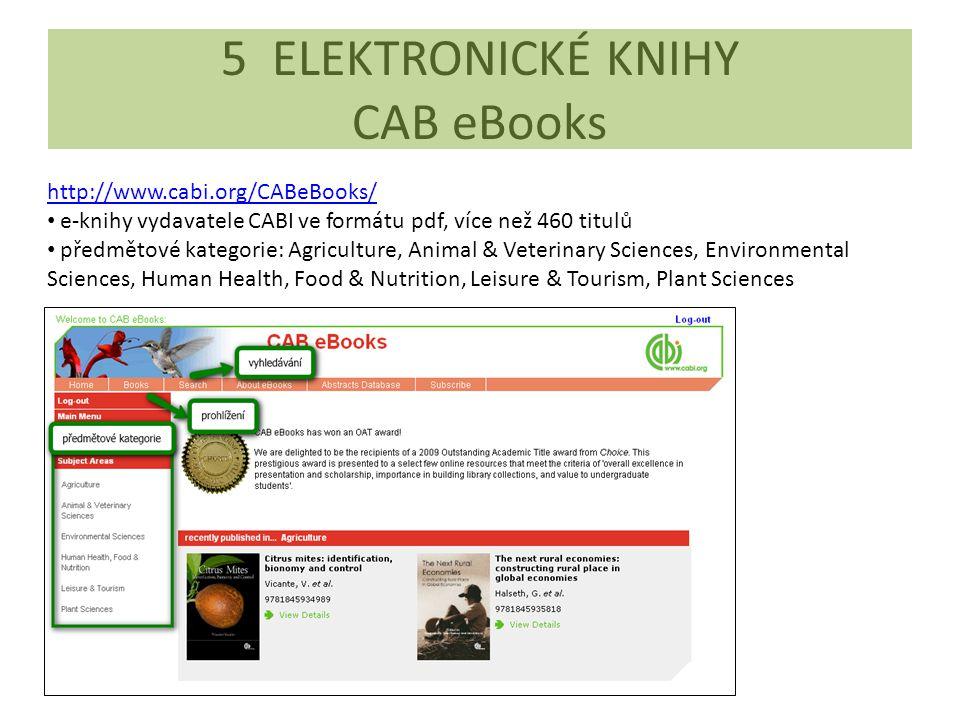 5 ELEKTRONICKÉ KNIHY CAB eBooks http://www.cabi.org/CABeBooks/ e-knihy vydavatele CABI ve formátu pdf, více než 460 titulů předmětové kategorie: Agric