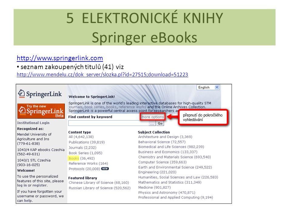 5 ELEKTRONICKÉ KNIHY Springer eBooks http://www.springerlink.com seznam zakoupených titulů (41) viz http://www.mendelu.cz/dok_server/slozka.pl?id=2751