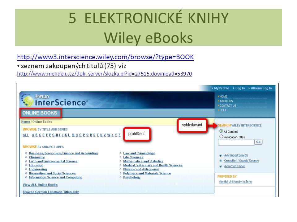 5 ELEKTRONICKÉ KNIHY Wiley eBooks http://www3.interscience.wiley.com/browse/?type=BOOK seznam zakoupených titulů (75) viz http://www.mendelu.cz/dok_se