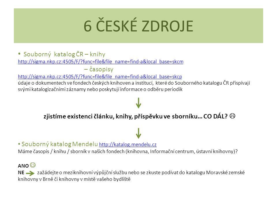 Souborný katalog ČR – knihy http://sigma.nkp.cz:4505/F/?func=file&file_name=find-a&local_base=skcm – časopisy http://sigma.nkp.cz:4505/F/?func=file&fi