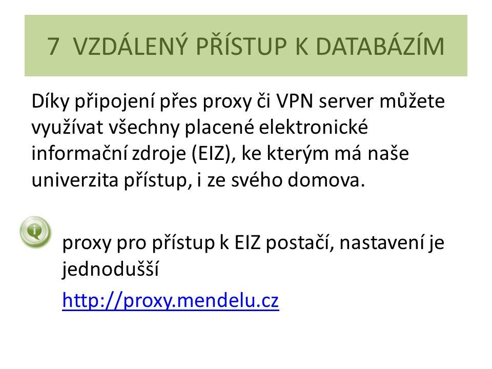 7 VZDÁLENÝ PŘÍSTUP K DATABÁZÍM Díky připojení přes proxy či VPN server můžete využívat všechny placené elektronické informační zdroje (EIZ), ke kterým má naše univerzita přístup, i ze svého domova.