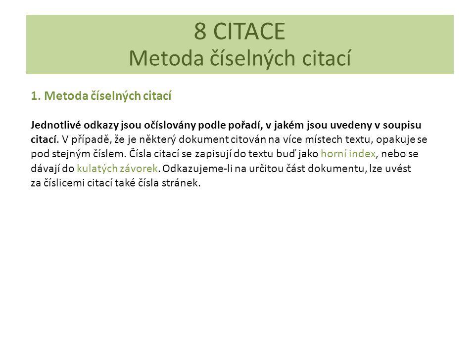 6 CITACE 6.4 Odkazy na citace v odborném textu 8 CITACE Metoda číselných citací 1. Metoda číselných citací Jednotlivé odkazy jsou očíslovány podle poř