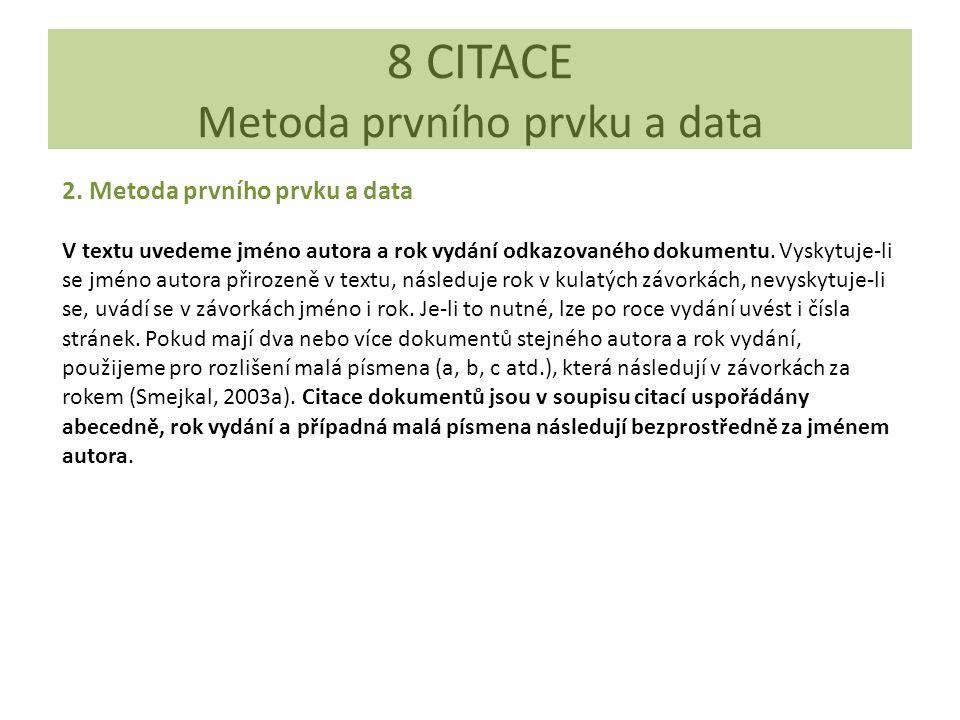 8 CITACE Metoda prvního prvku a data 2. Metoda prvního prvku a data V textu uvedeme jméno autora a rok vydání odkazovaného dokumentu. Vyskytuje-li se