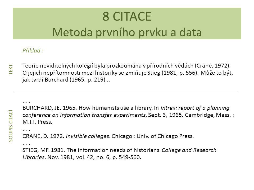 Příklad : Teorie neviditelných kolegií byla prozkoumána v přírodních vědách (Crane, 1972).