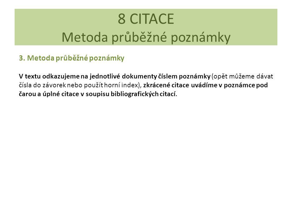 8 CITACE Metoda průběžné poznámky 3. Metoda průběžné poznámky V textu odkazujeme na jednotlivé dokumenty číslem poznámky (opět můžeme dávat čísla do z