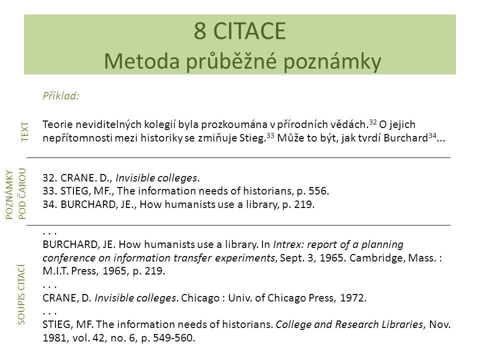 Příklad: Teorie neviditelných kolegií byla prozkoumána v přírodních vědách. 32 O jejich nepřítomnosti mezi historiky se zmiňuje Stieg. 33 Může to být,