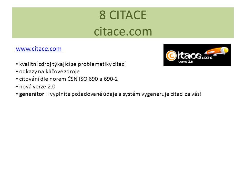 8 CITACE citace.com www.citace.com kvalitní zdroj týkající se problematiky citací odkazy na klíčové zdroje citování dle norem ČSN ISO 690 a 690-2 nová verze 2.0 generátor – vyplníte požadované údaje a systém vygeneruje citaci za vás!