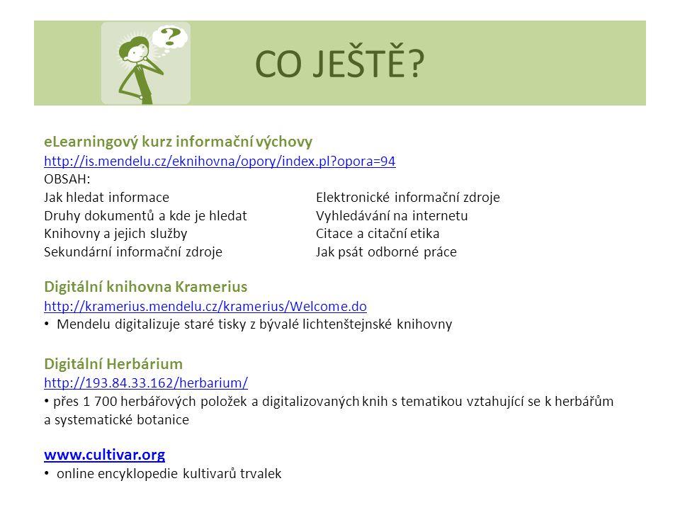 CO JEŠTĚ? eLearningový kurz informační výchovy http://is.mendelu.cz/eknihovna/opory/index.pl?opora=94 OBSAH: Jak hledat informaceElektronické informač