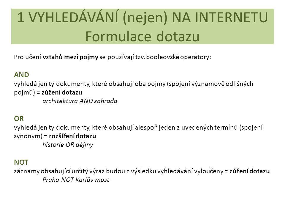 1 VYHLEDÁVÁNÍ (nejen) NA INTERNETU Formulace dotazu Pro učení vztahů mezi pojmy se používají tzv. booleovské operátory: AND vyhledá jen ty dokumenty,