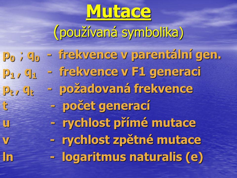 Mutace ( používaná symbolika) p 0 ; q 0 - frekvence v parentální gen. p 1, q 1 - frekvence v F1 generaci p t, q t - požadovaná frekvence t - počet gen