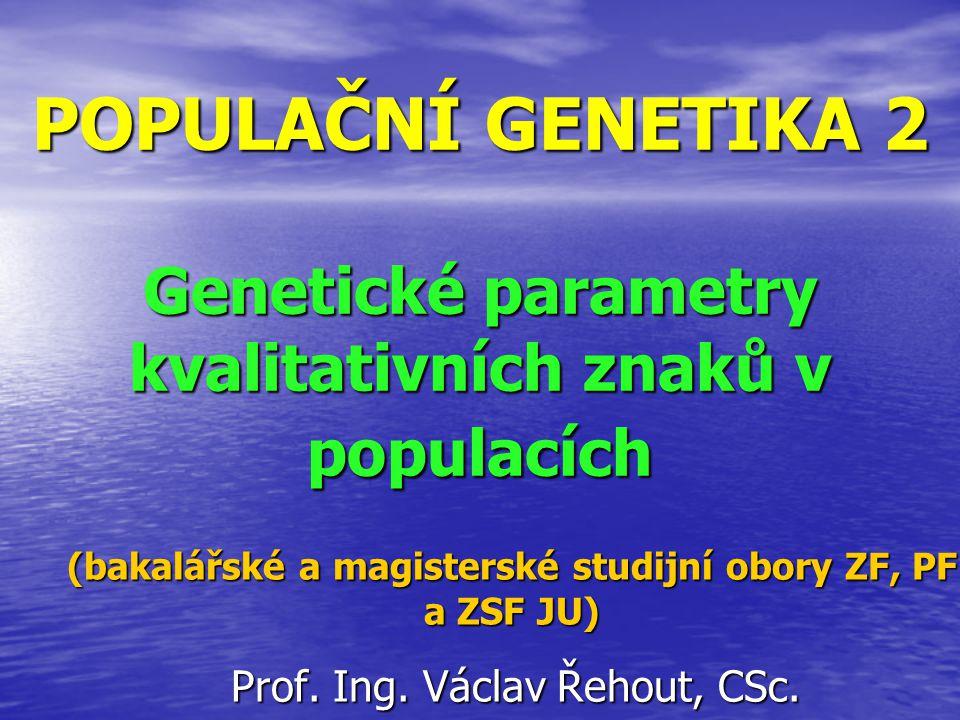 POPULAČNÍ GENETIKA 2 Genetické parametry kvalitativních znaků v populacích Prof. Ing. Václav Řehout, CSc. (bakalářské a magisterské studijní obory ZF,